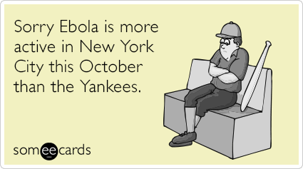 Sorry Ebola is more active in New York City this October than the Yankees.