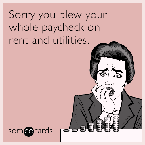 Sorry you blew your whole paycheck on rent and utilities.