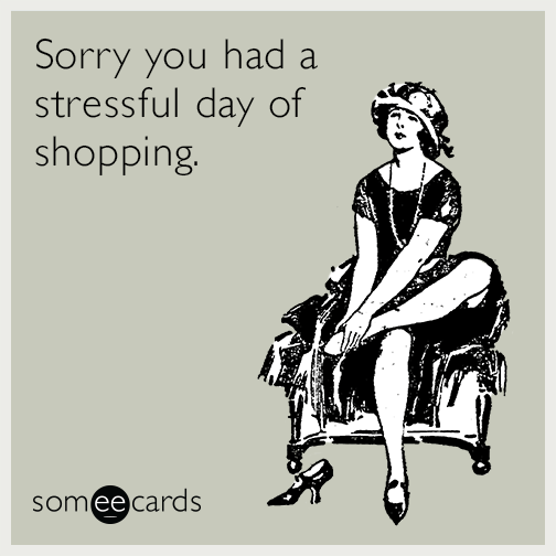 Sorry you had a stressful day of shopping