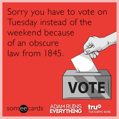 Sorry you have to vote on Tuesday instead of the weekend because of an obscure