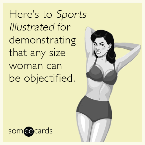 Here's to Sports Illustrated for demonstrating that any size woman can be objectified.