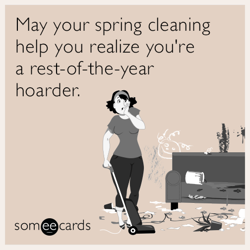 spring cleaning hoarder realize year funny ecard Kwj funny dirty memes & ecards someecards