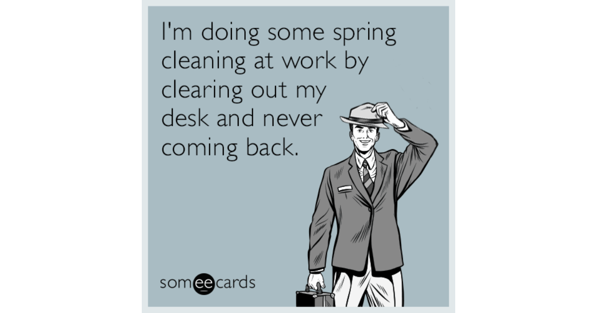 Funny Someecards : I'm doing some spring cleaning at work by clearing out my desk and