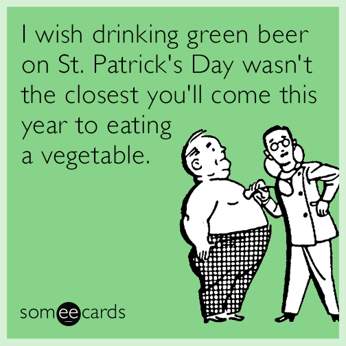 I wish drinking green beer on St. Patrick's Day wasn't the closest you'll come this year to eating a vegetable