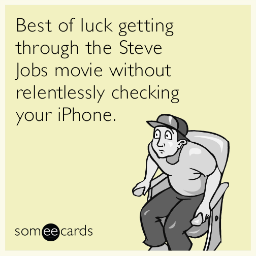 Best of luck getting through the Steve Jobs movie without relentlessly checking your iPhone.