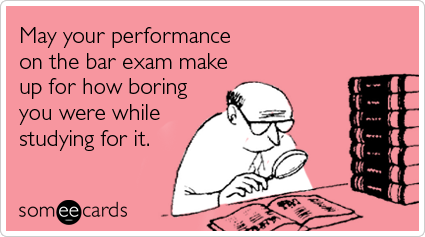 May your performance on the bar exam make up for how boring you were while studying for it