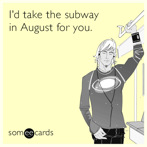 I'd take the subway in August for you.