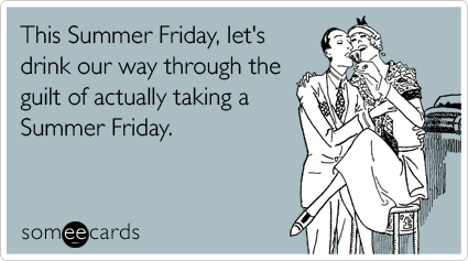 9 ways to announce you aren't remotely going to do any work on a Summer Friday.