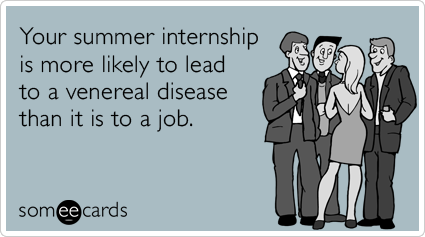 Your summer internship is more likely to lead to a venereal disease than it is to a job.