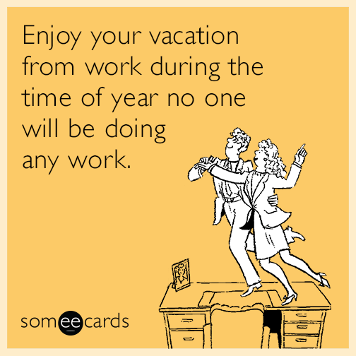 Enjoy Your Vacation From Work During The Time Of Year No One Will Be Doing Any