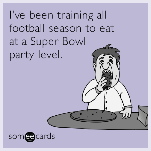I've been training all football season to eat at a Super Bowl party level.