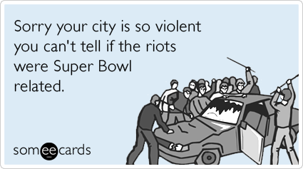 Sorry your city is so violent you can't tell if the riots were football related.