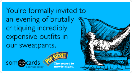 You're formally invited to an evening of brutally critiquing incredibly expensive outfits in our sweatpants.