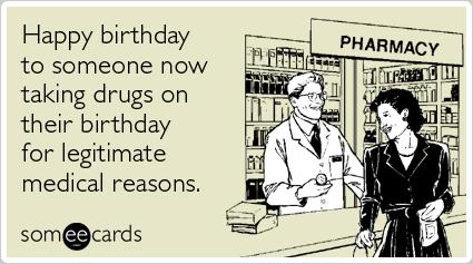 Happy Birthday Party Drugs Medication – Happy Birthday E Cards