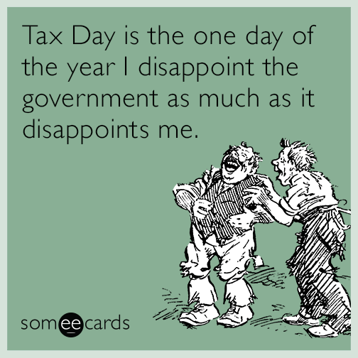 Tax Day is the one day of the year I disappoint the government as much as it disappoints me