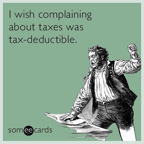 I wish complaining about taxes was tax deductible