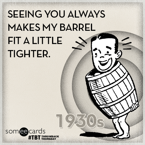 Seeing you always makes my barrel fit a little tighter.