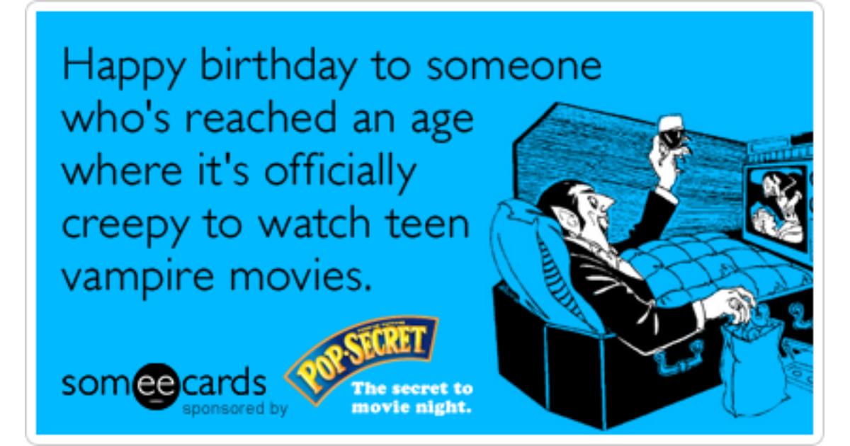 Teen Vampire Movies Popcorn Birthday Funny Ecard