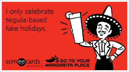 I only celebrate tequila-based fake holidays