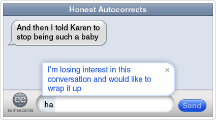 someecards.com - Honest Autocorrects: Boring conversation ender.