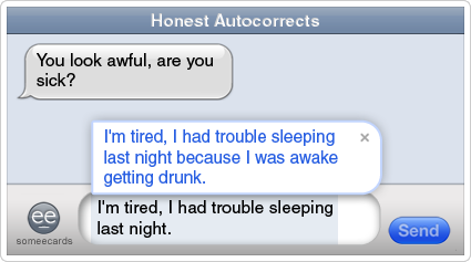 someecards.com - Honest Autocorrects: Hungover and lying.