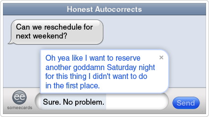 Honest Autocorrects: Rescheduling nightmare.