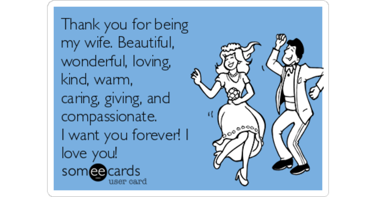 Thank You For Being My Wife Beautiful Wonderful Loving Kind Warm Caring Giving And Compassionate I Want Forever Love Anniversary Ecard