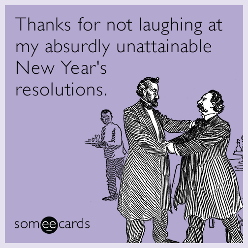 Thanks for not laughing at my absurdly unattainable New Year's resolutions