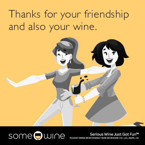 Thanks for your friendship and also your wine.