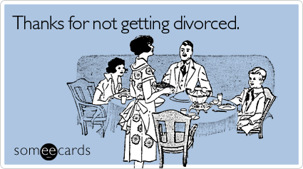 Thanks for not getting divorced