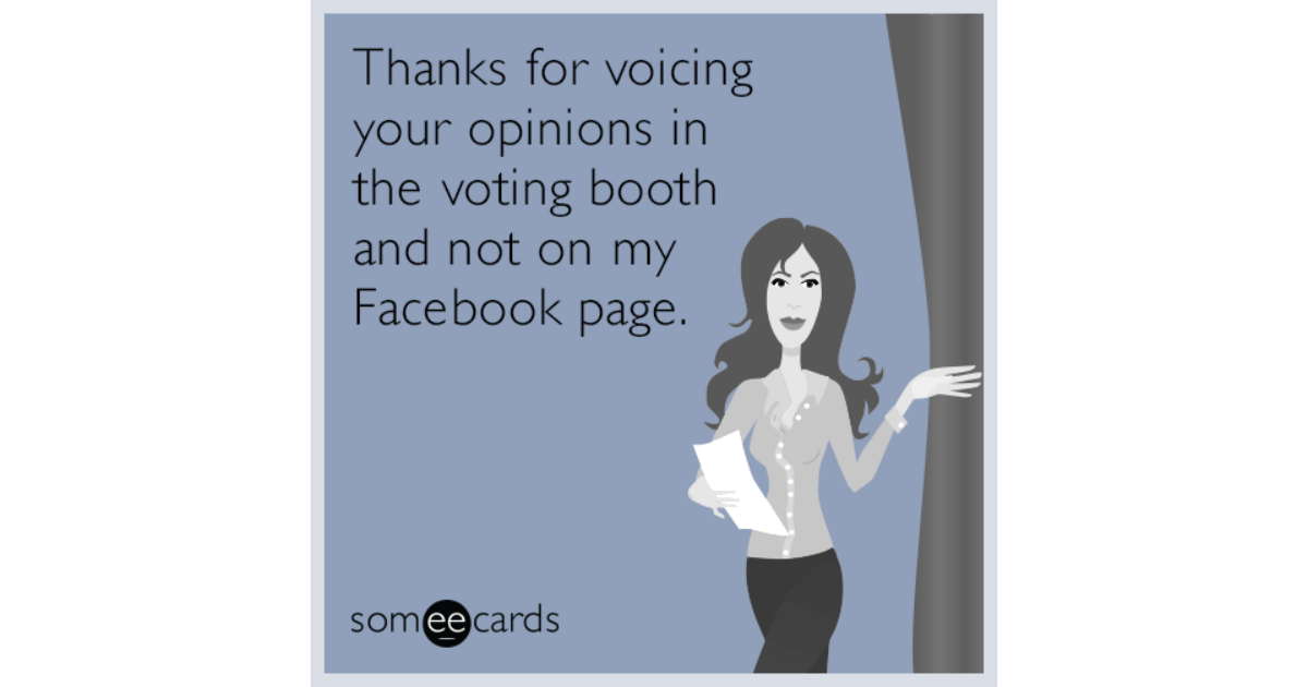 thanks for voicing your opinions in the voting booth and