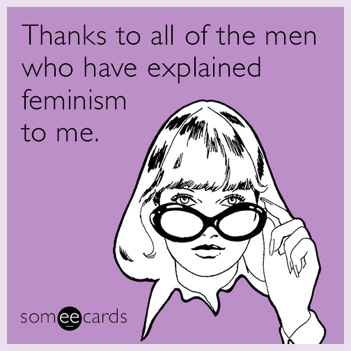 Funny International Women S Day Memes : Thanks to all of the men who have explained feminism me