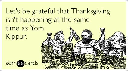 Let's be grateful that Thanksgiving isn't happening at the same time as Yom Kippur.