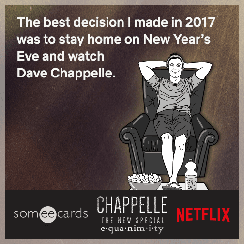 The best decision I made in 2017 was to stay home on New Year's Eve and watch Dave Chappelle.