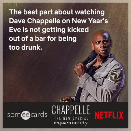 The best part about watching Dave Chappelle on New Year's Eve is not getting kicked out of a bar for being too drunk.