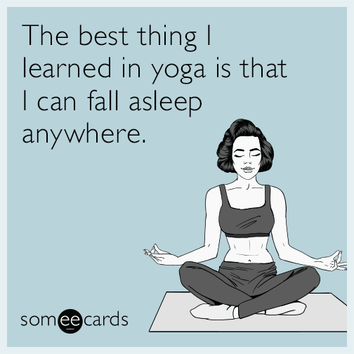 The best thing I learned in yoga is that I can fall asleep anywhere.
