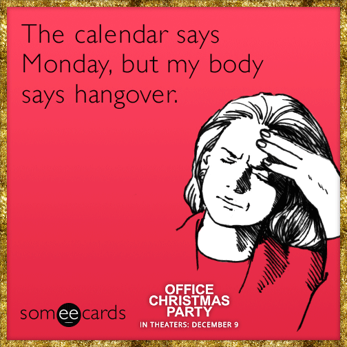 The calendar says Monday, but my body says hangover.