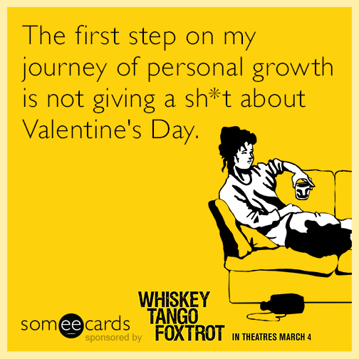 The first step on my journey of personal growth is not giving a sht about Valentine's Day.