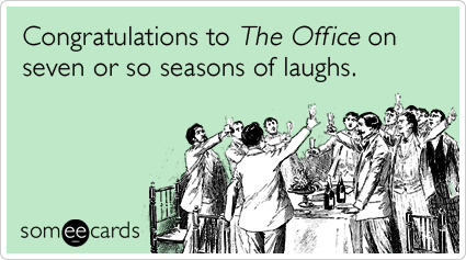 Congratulations to The Office on seven or so seasons of laughs.