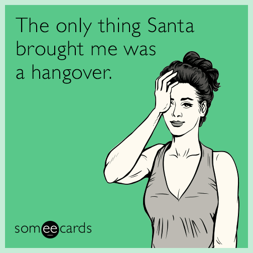 The only thing Santa brought me was a hangover.