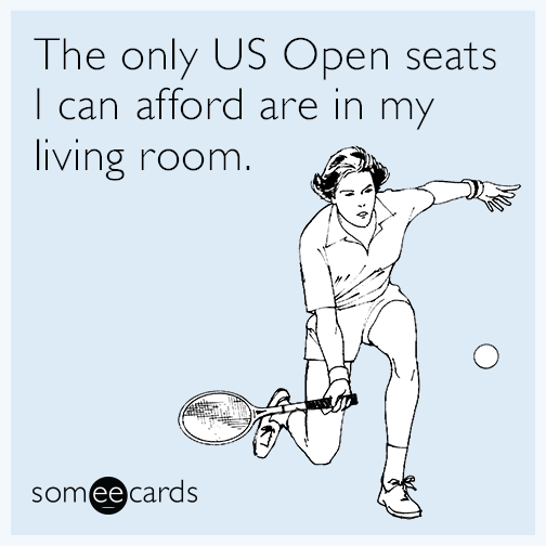 The only U.S. Open seats I can afford are in my living room.