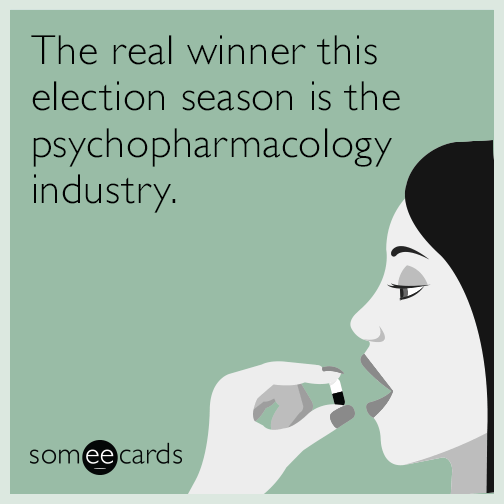 The real winner this election season is the psychopharmacology industry.