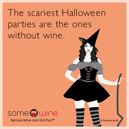 The scariest Halloween parties are the ones without wine.