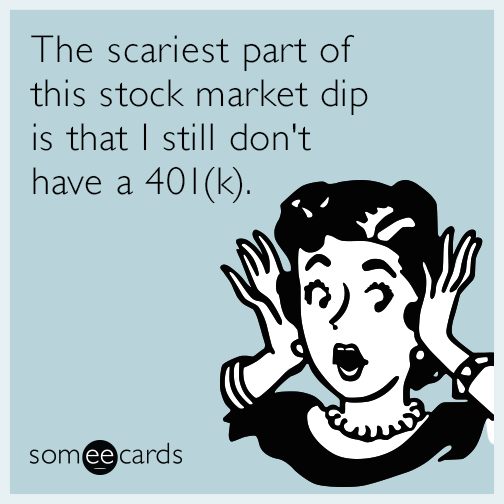 The scariest part of this stock market dip is that I still don't have a 401(k).