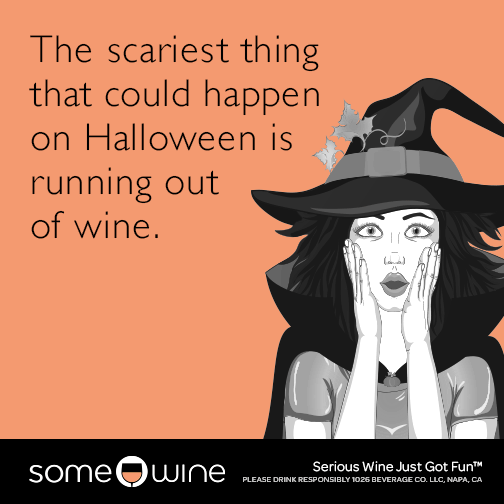 The scariest thing that could happen on Halloween is running out of wine.