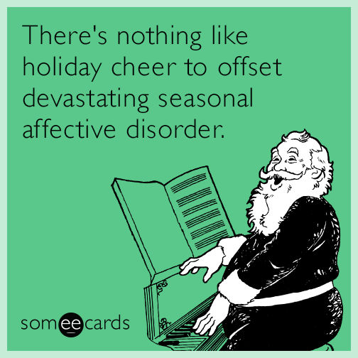 There's nothing like holiday cheer to offset devastating seasonal affective disorder