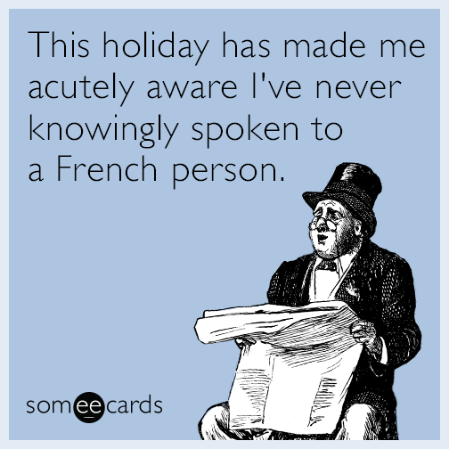 This holiday has made me acutely aware I've never knowingly spoken to a French person