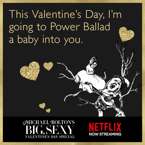 This Valentine's Day, I'm going to Power Ballad a baby into you.