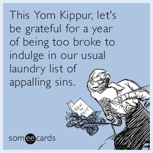 This Yom Kippur, let's be grateful for a year of being too broke to indulge in our usual laundry list of appalling sins