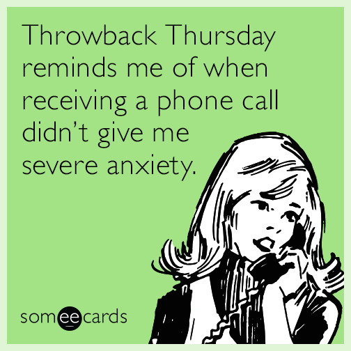 Throwback Thursday reminds me of when receiving a phone call didn't give me severe anxiety.